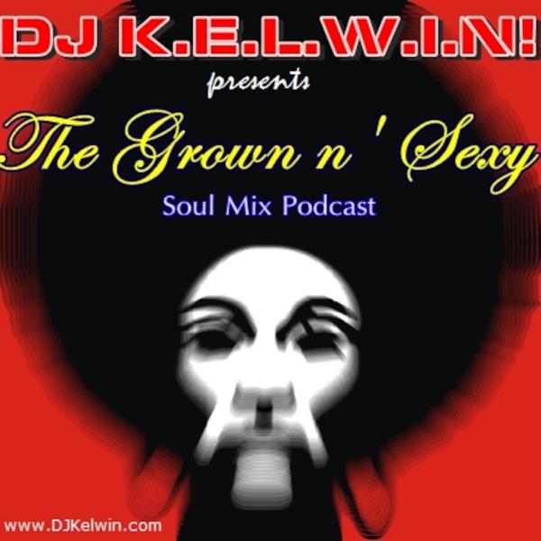 DJ KEL-WIN! GROWN n' SEXY Soul Mix Podcast