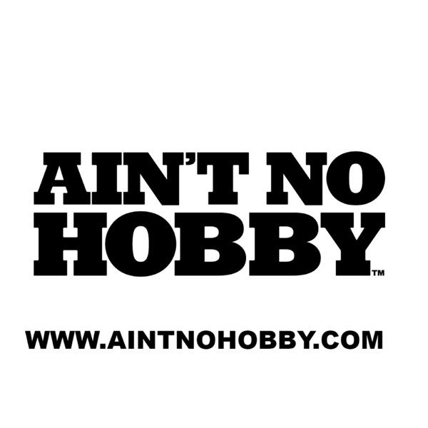 Ain't No Hobby Podcast