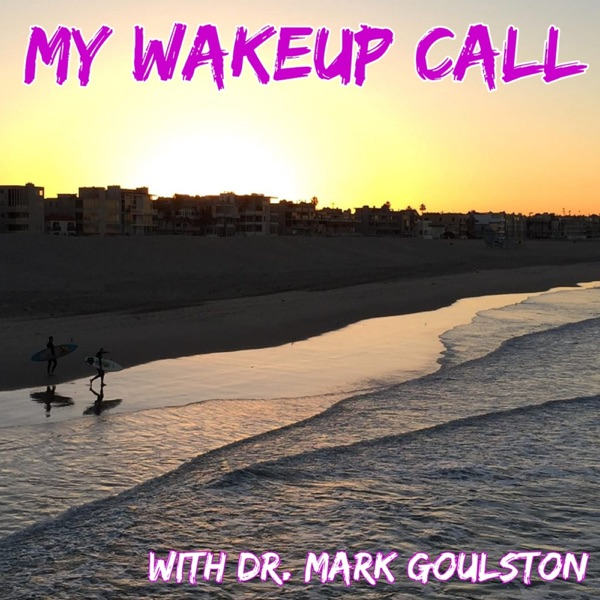My Wakeup Call with Dr. Mark Goulston