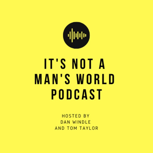 It's Not A Man's World Podcast