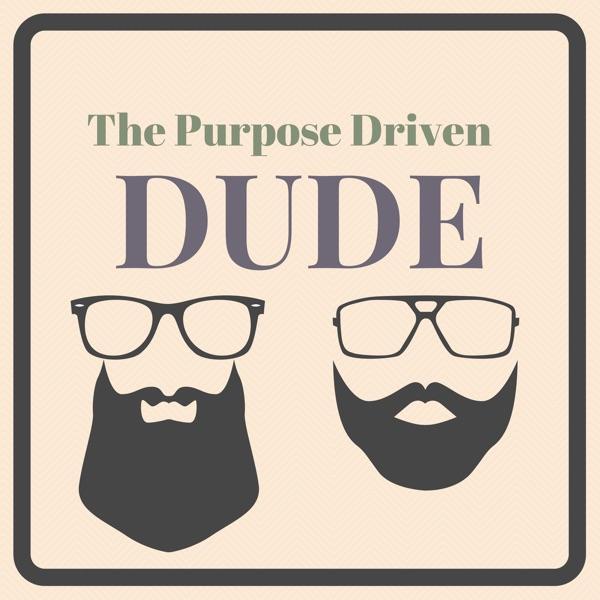 The Purpose Driven Dude Podcast
