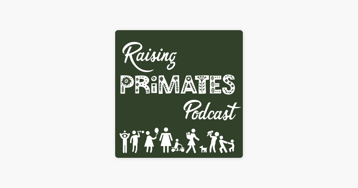 Raising Primates on Apple Podcasts