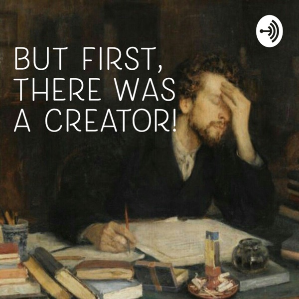 But First, There Was a Creator!