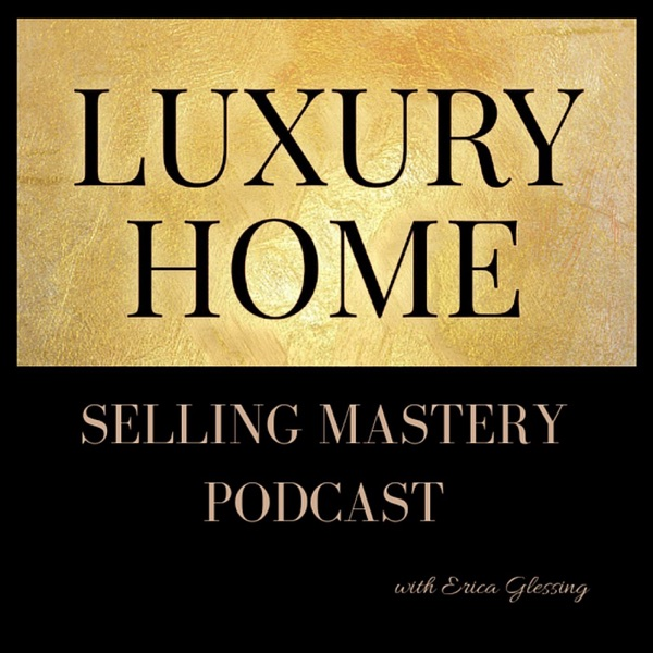 The Luxury Home Selling Mastery Podcast