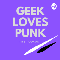 Geek Loves Punk: The Podcast podcast