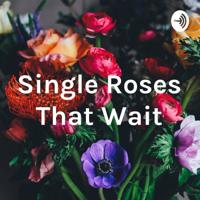 Single Roses That Wait podcast