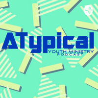 Atypical Youth Ministry Podcast podcast