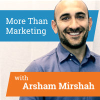More Than Marketing with Arsham Mirshah podcast