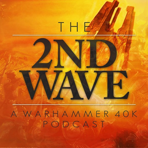 The 2nd Wave Warhammer 40K Podcast