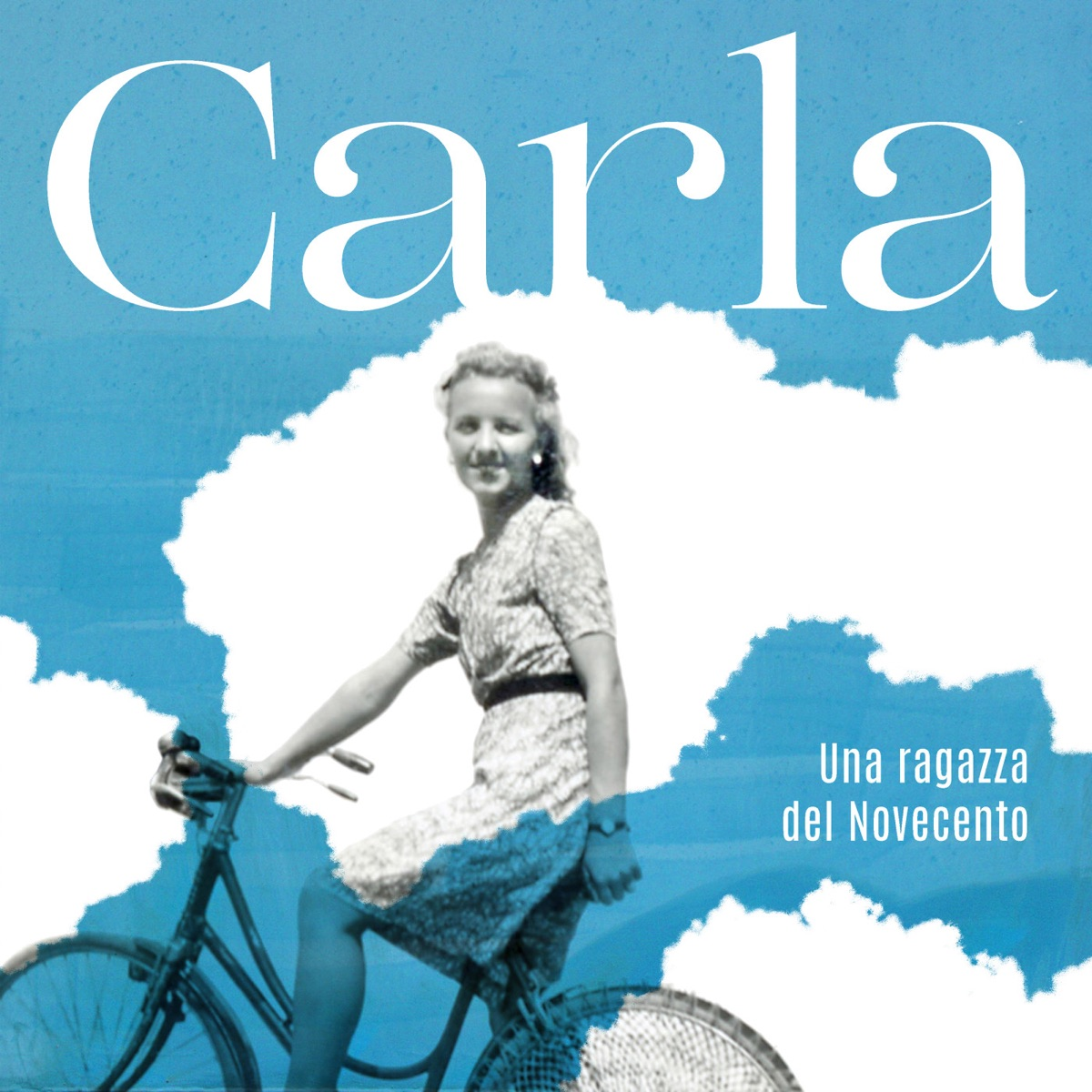 Carla - Una ragazza del Novecento