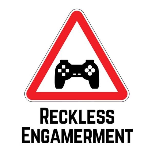 Reckless Engamerment