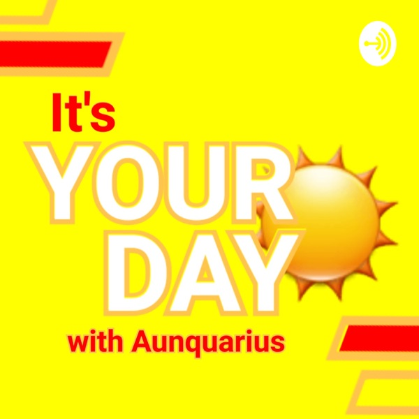 It's YOUR DAY- Motivational Podcast