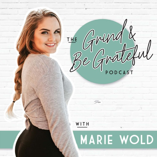 Cover image of The Grind & Be Grateful Podcast with Marie Wold
