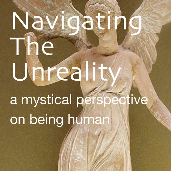 Navigating The Unreality - A Mystical Perspective On Being Human