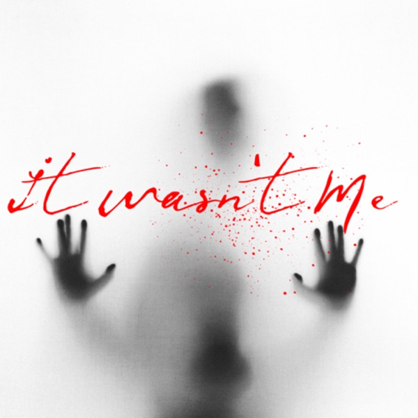 It Wasn't Me: A True Crime Podcast