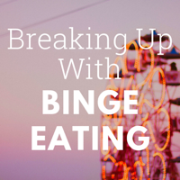 Breaking Up With Binge Eating podcast