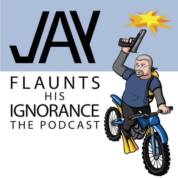 Jay Flaunts His Ignorance. The podcast.