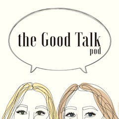 The Good Talk Pod
