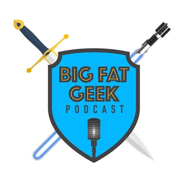 Big Fat Geek Podcast