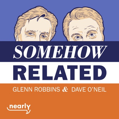 Somehow Related with Dave O'Neil & Glenn Robbins:Nearly