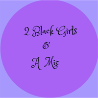 2 Black Girls And A Mic podcast