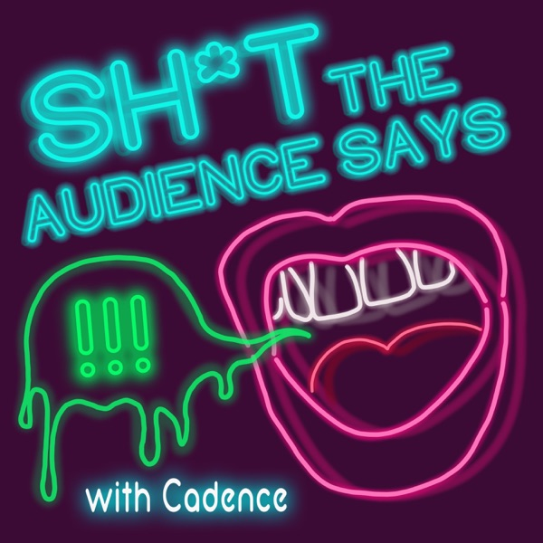 Sh*t the Audience Says with Cadence