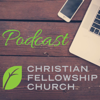 Christian Fellowship Church Sermons podcast