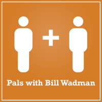 Pals with Bill Wadman podcast
