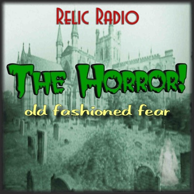 The Horror! (Old Time Radio):RelicRadio.com