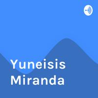 Yuneisis Miranda podcast