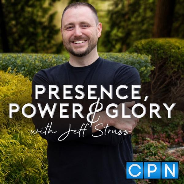 Presence, Power & Glory with Jeff Struss
