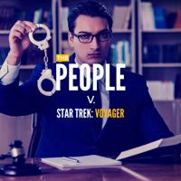 The People v. Star Trek: Voyager podcast