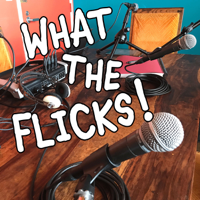 What The Flicks Podcast podcast