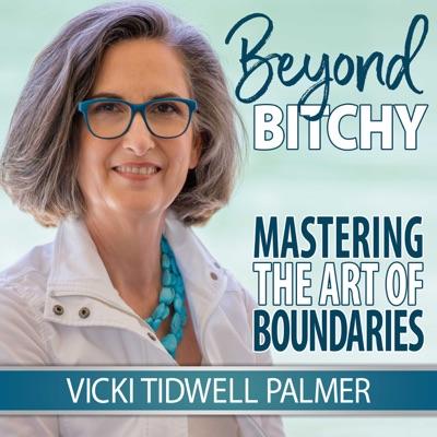 Beyond Bitchy: Mastering the Art of Boundaries:Vicki Tidwell Palmer, LCSW