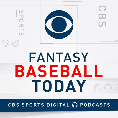 Fantasy Baseball Today Podcast:CBS Sports, Fantasy Baseball