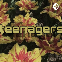 Teenagers podcast
