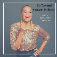 Coffee and Convos Podcast with Richelle Howard podcast