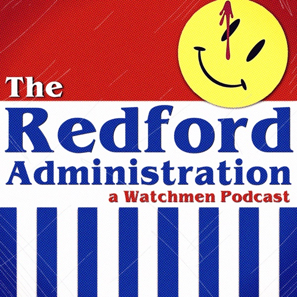 The Redford Administration: A Watchmen Podcast
