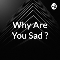 Why Are You Sad ? podcast