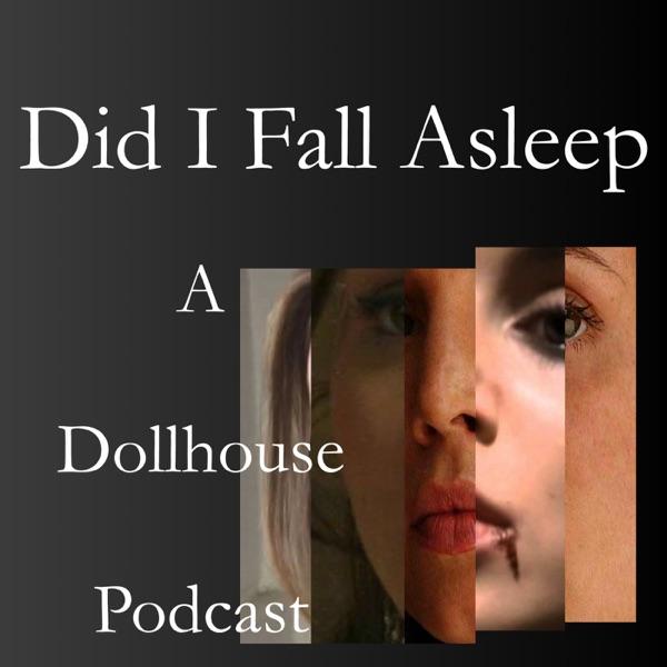 Did I Fall Asleep: A Dollhouse Podcast
