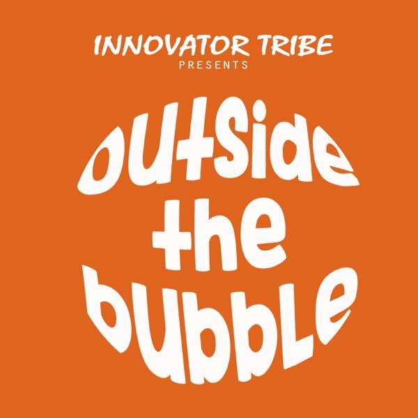 Innovator Tribe: Outside the Bubble