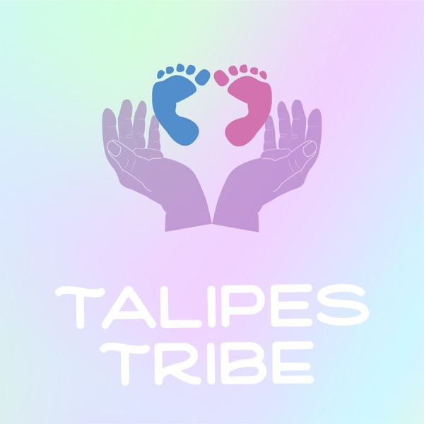 Talipes Tribe: The Podcast for the Clubfoot Community