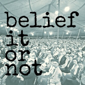 The Belief It Or Not Podcast
