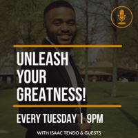 Unleash Your Greatness By Isaac Tendo podcast