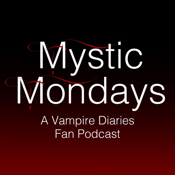 Mystic Mondays: A Vampire Diaries Fan Podcast
