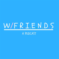 W/Friends: A Podcast podcast