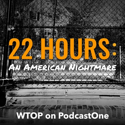 22 Hours: An American Nightmare:WTOP/PodcastOne