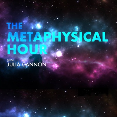 The Metaphysical Hour hosted by Julia Cannon