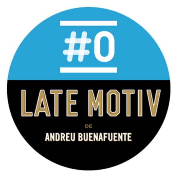 LATE MOTIV 577 - Programa completo