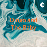 Dingo and The Baby: Pilot podcast
